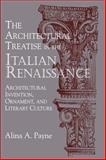 The Architectural Treatise in the Italian Renaissance : Architectural Invention, Ornament and Literary Culture, Payne, Alina A., 0521622662