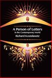 A Person of Letters in the Contemporary World, Richard Kostelanetz, 1570272662
