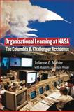 Organizational Learning at NASA : The Challenger and the Columbia Accidents, Mahler, Julianne G. and Casamayou, Maureen, 1589012666