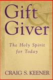Gift and Giver : The Holy Spirit for Today, Keener, Craig S., 0801022665