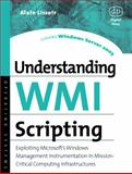 Understanding WMI Scripting : Exploiting Microsoft's Windows Management Instrumentation in Mission-Critical Computing Infrastructures, Lissoir, Alain, 1555582664