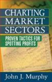 Charting Market Sectors : Proven Tactics for Spotting Profits, Murphy, John A., 1592802664
