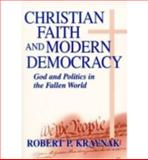 Christian Faith and Modern Democracy : God and Politics in the Fallen World, Kraynak, Robert P., 0268022666