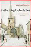 Modernizing England's Past : English Historiography in the Age of Modernism, 1870-1970, Bentley, Michael, 0521602661