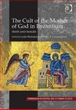 The Cult of the Mother of God in Byzantium, Brubaker, Leslie and Cunningham, Mary, 0754662667
