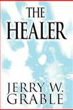 The Healer, Jerry W. Grable, 1462652662