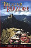 A Beggar in Paradise : Living with the Inca Indians, Conroy, Chris, 1893302660