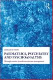 Paediatrics, Psychiatry and Psychoanalysis : Through Counter-Transference to Case Management, Sutton, Adrian, 0415692660