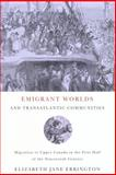 Emigrant Worlds and Transatlantic Communities : Migration to Upper Canada in the First Half of the Nineteenth Century, Errington, Elizabeth Jane, 0773532668