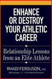 Enhance or Destroy Your Athletic Career, Rhadi Ferguson, 1493642669