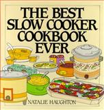 The Best Slow Cooker Cookbook Ever, Natalie H. Haughton, 0060172665