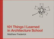 101 Things I Learned in Architecture School, Frederick, Matthew, 0262062666