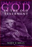 Images of God in the Old Testament, Mary Mills, 0304702668