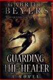 Guarding the Healer, Gabriel Beyers, 1463542666