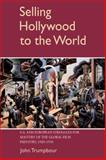 Selling Hollywood to the World : U.S. and European Struggles for Mastery of the Global Film Industry, 1920-1950, Trumpbour, John, 0521042666