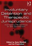 Involuntary Detention and Therapeutic Jurisprudence : International Perspectives on Civil Commitment, Diesfeld, Kate and Freckelton, Ian R., 0754622665