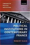 Political Institutions in Contemporary France, Elgie, Robert, 0198782667