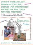 Common Terminology, Abbreviations and Symbols for Therapeutic Recreation and Other Activity Therapies : A Glossary and Workbook, Jewell, David L., 0398072663