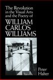 The Revolution in the Visual Arts and the Poetry of William Carlos Williams, Halter, Peter, 0521102669