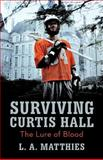 Surviving Curtis Hall, L. A. Matthies, 147595266X