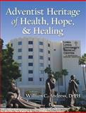 Adventist Heritage of Health, Hope, and Healing, William C. Andress, 1479602663