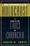 Moral Responsibility in the Holocaust, David H. Jones, 0847692663