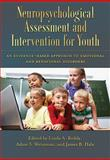 Neuropsychological Assessment and Intervention for Youth, Linda A. Reddy and Adam S. Weissman, 1433812665