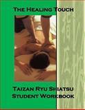 The Healing Touch Student Workbook, Renshi Allen Woodman and Joe Miller, 1468182668