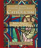 101 Things Everyone Should Know about Catholicism, Helen Keeler and Susan Grimbly, 1593372663