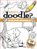 What to Doodle? Amazing Animals!, Chuck Whelon, 0486472663