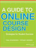 A Guide to Online Course Design : Strategies for Student Success, Stavredes, Tina and Herder, Tiffany, 1118462661