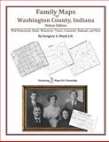 Family Maps of Washington County, Indiana, Deluxe Edition : With Homesteads, Roads, Waterways, Towns, Cemeteries, Railroads, and More, Boyd, Gregory A., 1420312669