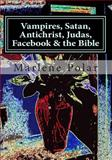 Vampires, Satan, Antichrist, Judas, Facebook and the Bible, Marlene Polar, 1494292661
