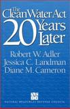 The Clean Water Act 20 Years Later, Adler, Robert W. and Landman, Jessica, 1559632666