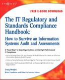 The IT Regulatory and Standards Compliance Handbook : How to Survive Information Systems Audit and Assessments, Wright, Craig S., 1597492663