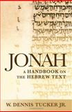 Jonah : A Handbook on the Hebrew Text, Tucker, W. Dennis, Jr., 193279266X