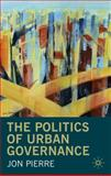 Politics of Urban Governance : Rethinking the Local State, Pierre, Jon, 0333732677