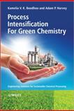 Process Intensification Technologies for Green Chemistry : Engineering Solutions for Sustainable Chemical Processing, , 047097267X