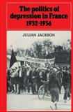 The Politics of Depression in France, 1932-1936, Jackson, Julian, 0521522676