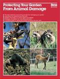 Protecting Your Garden from Animal Damage, Ortho Books Staff, 0897212673