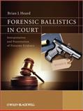 Forensic Ballistics in Court, Brian J. Heard, 1119962676