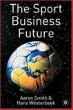 The Sport Business Future, Smith, Aaron and Westerbeek, Hans, 140391267X