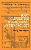 Body Composition in Biological Anthropology, Shephard, Roy J., 0521362679