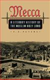 Mecca - A Literary History of the Muslim Holy Land, Peters, F. E., 069103267X