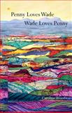 Penny Loves Wade, Wade Loves Penny, Caroline Woodward, 0889822670