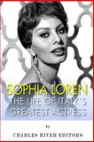 Sophia Loren: the Life of Italy's Greatest Actress, Charles River Charles River Editors, 1495912671