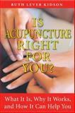 Is Acupuncture Right for You?, Ruth Lever Kidson, 1594772673