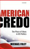 American Credo : The Place of Ideas in US Politics, Foley, Michael, 0199232679