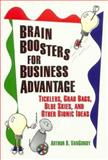 Brain Boosters for Business Advantage : Ticklers, Grab Bags, Blue Skies, and Other Bionic Ideas, VanGundy, Arthur B., 0893842672