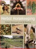 Herbal Horsekeeping, Robert McDowell and Di Rowling, 1570762678